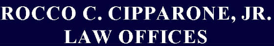 ROCCO C. CIPPARONE, JR. LAW OFFICES